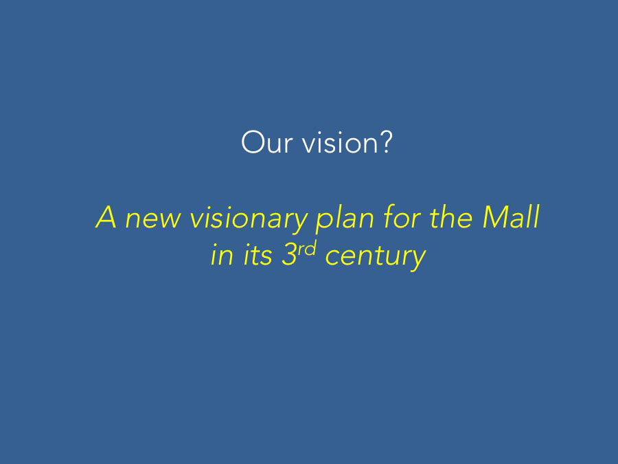 Our vision? A new visionary plan for the Mall in its 3rd century